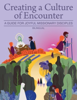 Creating a Culture of Encounter: A Guide for Joyful Missionary Disciples (Bilingual)